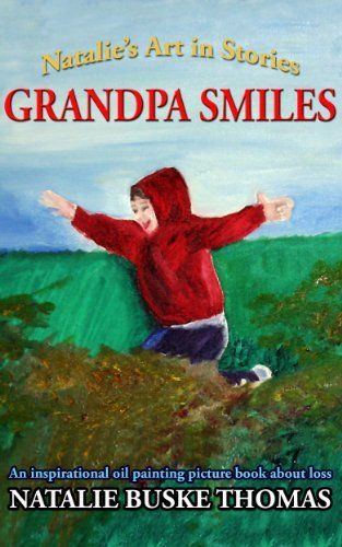 """#free #kindle today - """"beautiful pictures, sweet story"""": Love is forever. Grandpa Smiles: An inspirational oil painting picture book about loss (Natalie's Art in Stories 1) by Natalie Buske Thomas, http://www.amazon.com/dp/B00JT4H7OA/ref=cm_sw_r_pi_dp_BTsoub0CXFA7Q"""