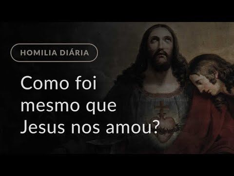 Como Foi Mesmo Que Jesus Nos Amou Homilia Dominical 453 5 º