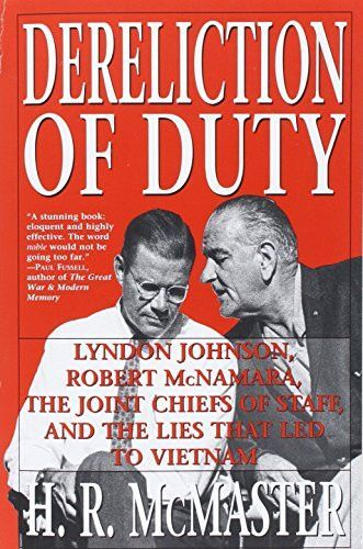 Dereliction Of Duty Johnson McNamara The Joint Chiefs Staff And Lies That Led To Vietnam