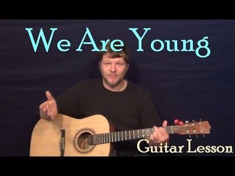 We Are Young Fun Easy Strum Guitar Lesson Chord How To Play