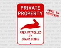 """Private Property, Area Patrolled by Guard Bunny; novelty rabbit sign, aluminum, 6"""" x 9"""", glossy red on white"""