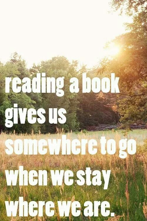 Reading a book gives us somewhere to go when we stay where we are.