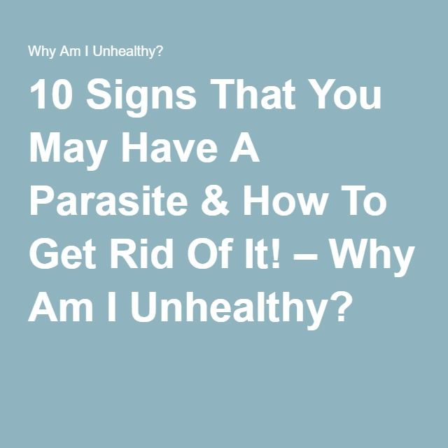 10 Signs That You May Have A Parasite & How To Get Rid Of It! – Why Am I Unhealthy?