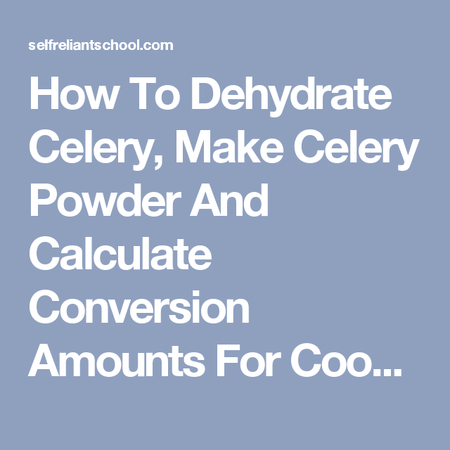 How To Dehydrate Celery, Make Celery Powder And Calculate