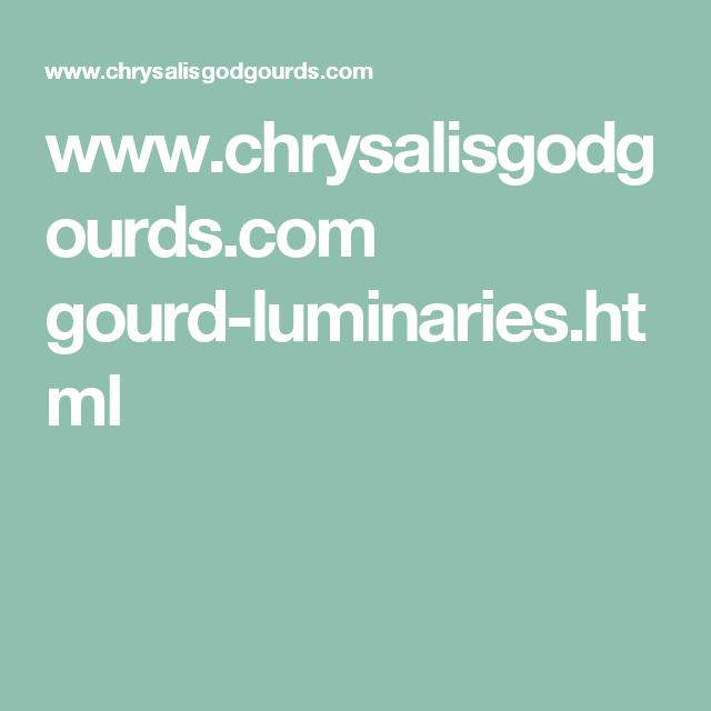 www.chrysalisgodgourds.com gourd-luminaries.html