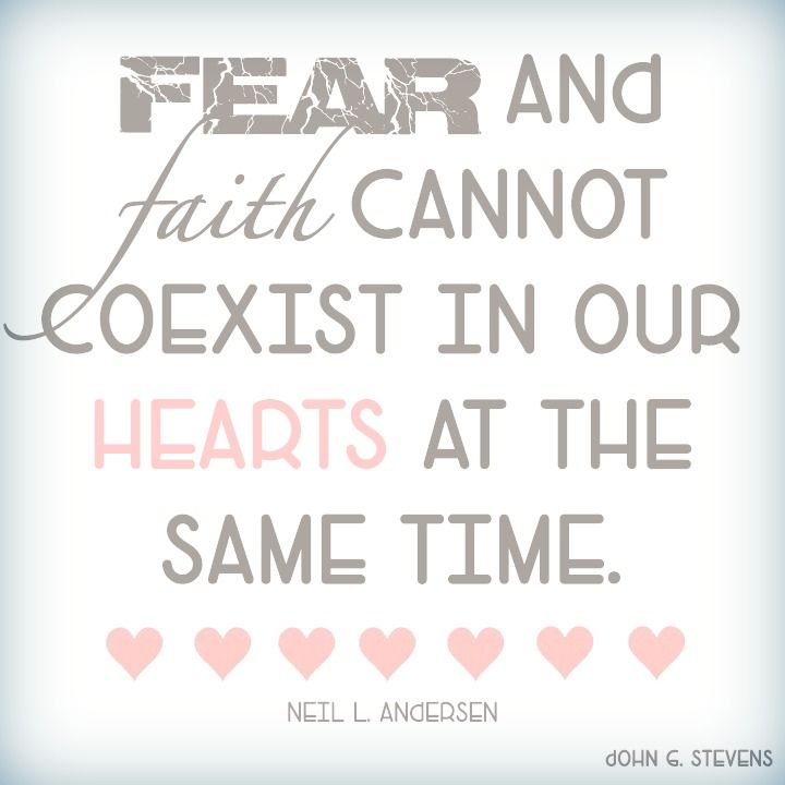 Fear And Faith Cannot Coexist In Our Hearts At The Same Time
