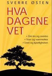 """""""Hva dagene vet - om tro og overtro, vær og varsler, livet og kjærlighet"""" av Sverre Østen"""