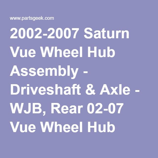 2002 2007 Saturn Vue Wheel Hub Assembly Driveshaft Axle Wjb Rear 02 07 Vue Wheel Hub Assembly 4925 05442448 Saturn Axle Repair And Maintenance