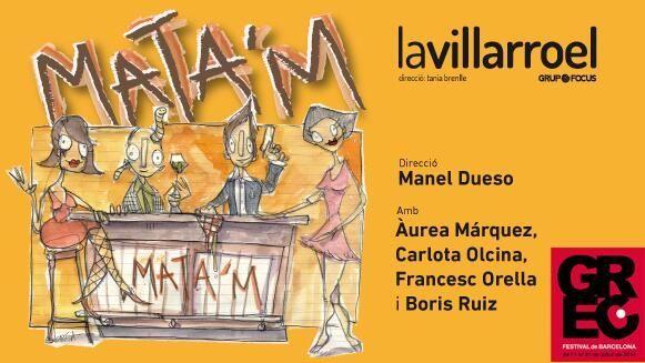 """Representació de """"Mata'm"""", de Manuel Dueso, a La Villarroel BCN (des del 5 de juliol fins al 3 d'agost 2014)"""