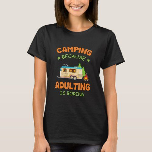 Camping Camping Because Adulting Is Boring T-Shirt   camping camping, what to take camping, m gifts #potscrubbie #nylonnetscrubbies #airstream