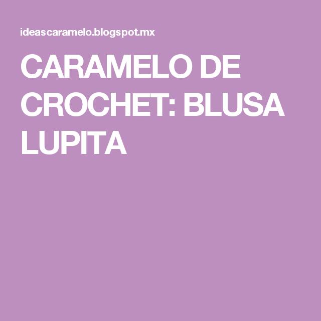 CARAMELO  DE CROCHET: BLUSA LUPITA