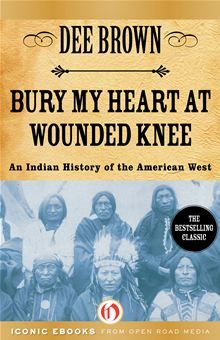 Bury My Heart At Wounded Knee An Indian History Of The American West Ebook By Dee Brown Rakuten Kobo Good Books Books Book Worth Reading