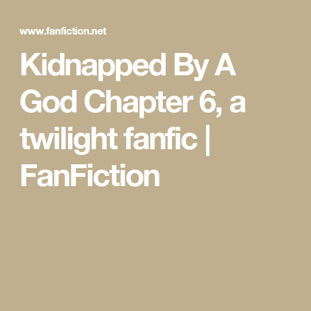 Kidnapped By A God Chapter 6, a twilight fanfic | FanFiction