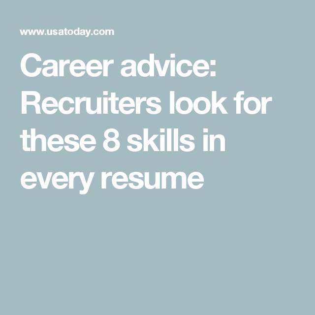 career advice recruiters look for these 8 skills in every resume