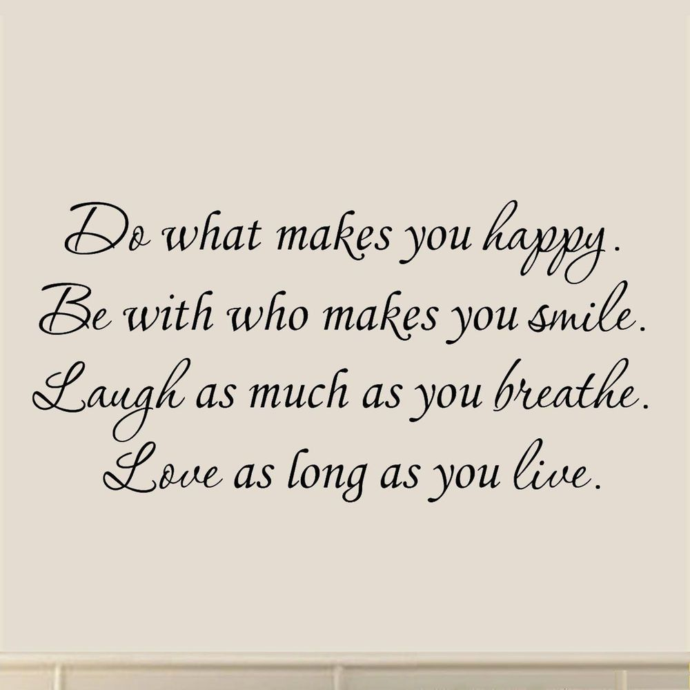 What Makes You Happy Quotes Do What Makes You Happy Be With Who Makes You Smile Inspirational