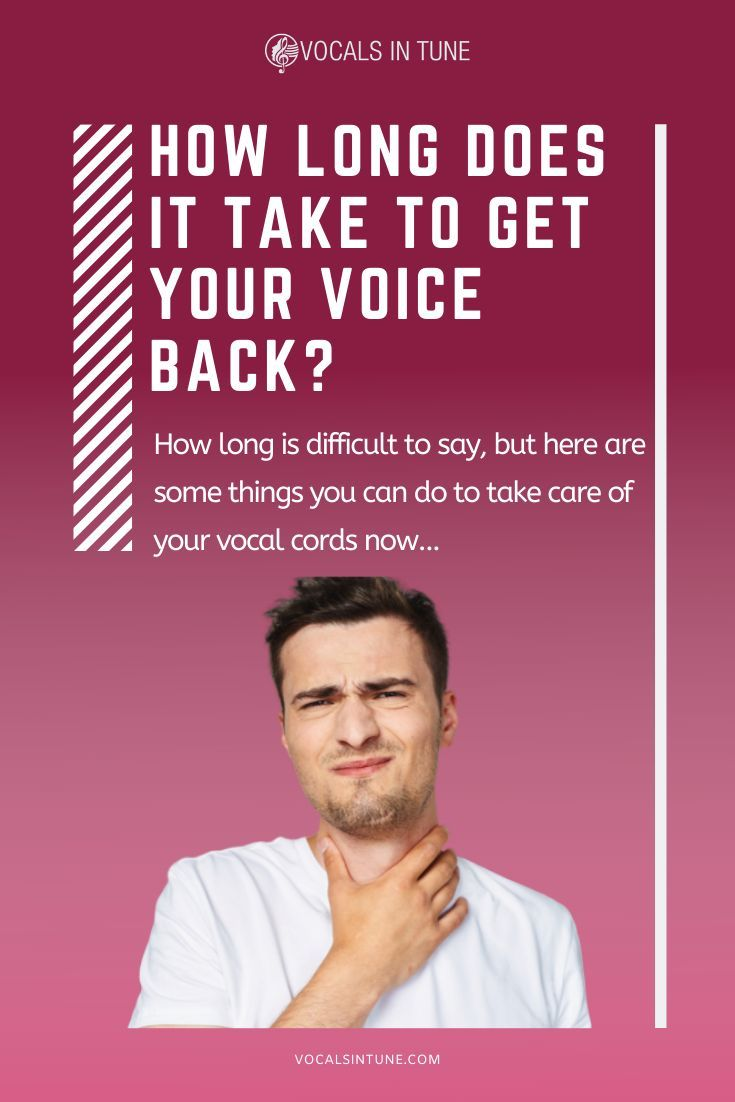 How long does it take to get your voice back learn