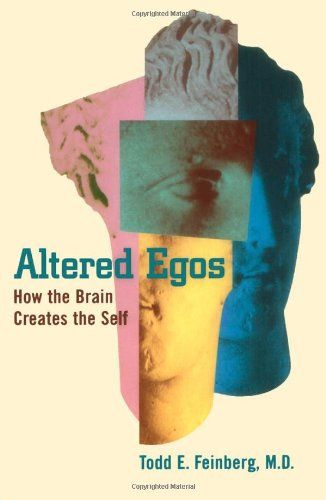Altered Egos: How the Brain Creates the Self by Todd E