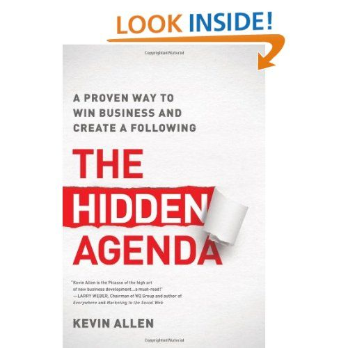 The Hidden Agenda: A Proven Way to Win Business and Create a Following: Kevin Allen: 9781937134044: Amazon.com: Books