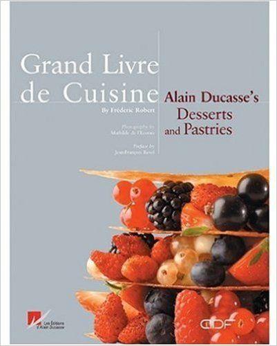 Grand Livre De Cuisine Alain Ducasses S Desserts And Pastries