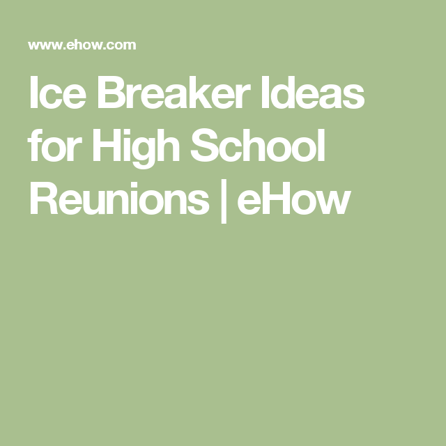 Ice Breaker Ideas For High School Reunions Reunion