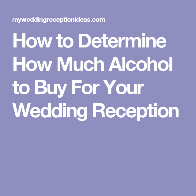 How to Determine How Much Alcohol to Buy For Your Wedding ...