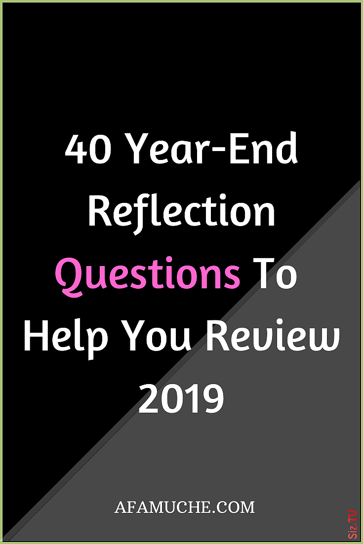 40 Year-End Reflection Questions To Help You Review 2019 40 Year-End Reflection Questions To Help Yo...