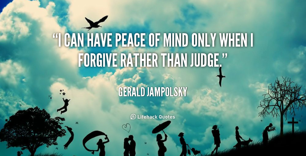 """I can have peace of mind only when I forgive rather than judge."" - Gerald Jampolsky #quote #lifehack #geraldjampolsky"