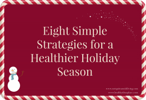 Eight Simple Strategies for a Healthier Holiday Season