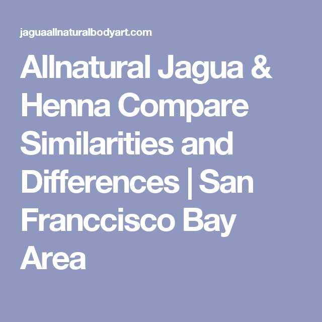 9e522dacd Allnatural Jagua & Henna Compare Similarities and Differences | San  Franccisco Bay Area