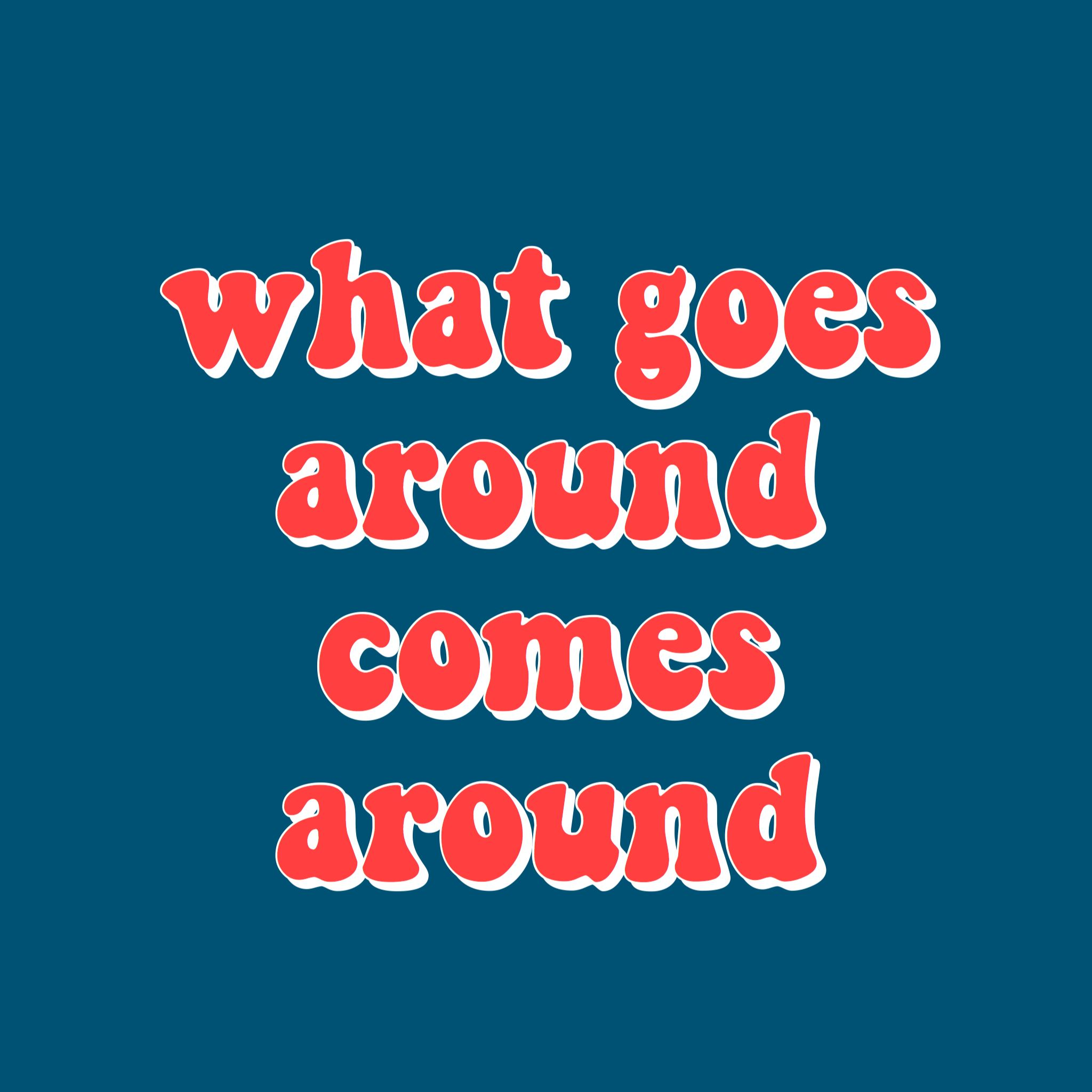 What Goes Around Comes Around Quote Karma Affirmations Law Of