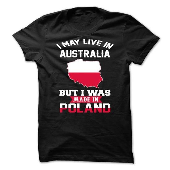 I May Live In Australia But I Was Made In Poland - #gift for dad #fathers gift. GET => https://www.sunfrog.com/Faith/I-May-Live-In-Australia-But-I-Was-Made-In-Poland.html?68278