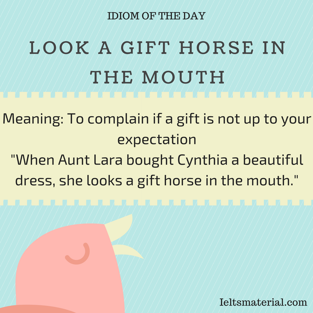 Look A Gift Horse In The Mouth – Idiom Of The Day For IELTS ...