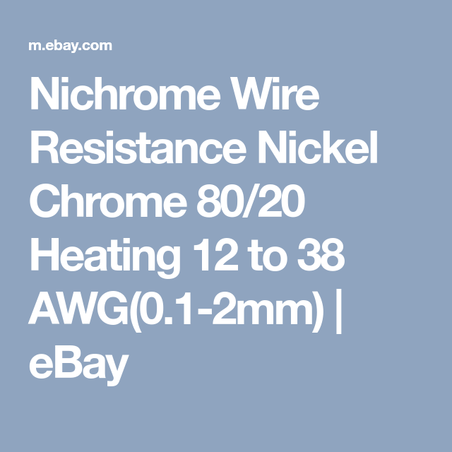 Nichrome Wire Resistance Nickel Chrome 80/20 Heating 12 to 38 AWG ...