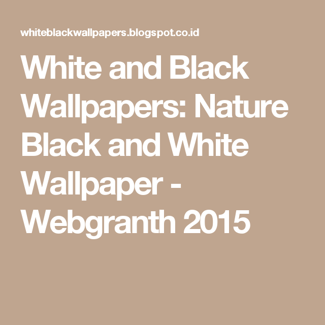 White and Black Wallpapers: Nature Black and White Wallpaper - Webgranth 2015