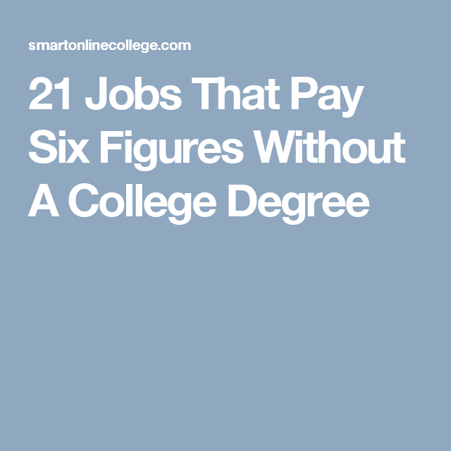 21 Jobs That Pay Six Figures Without A College Degree Fashion Degrees Online College Degrees