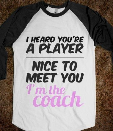 I found 'I HEARD YOU'RE A PLAYER. NICE TO MEET YOU I'm the coach. - youregonnalovethis - Skreened T-shirts, Organic Shirts, Hoodies, Kids Tees, Baby One-Pieces and Tote Bags' on Wish, check it out!