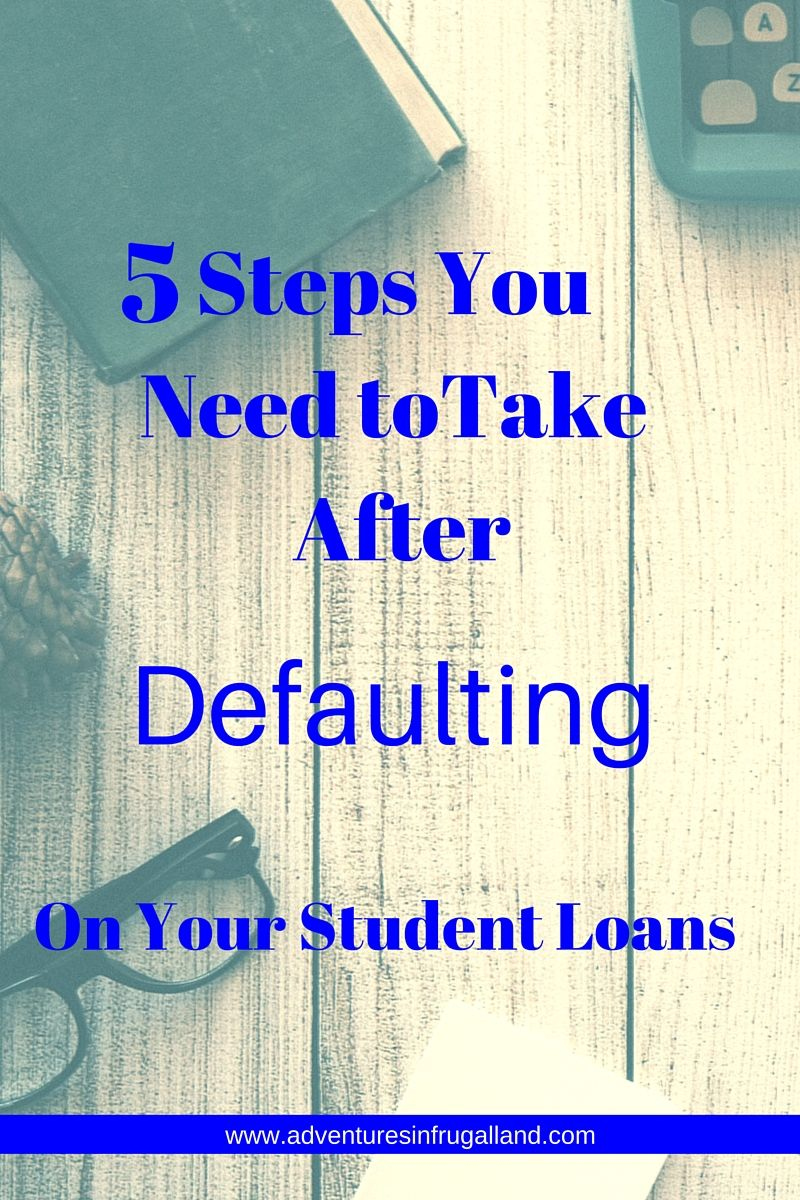 5 Steps To Take After Defaulting On Your Student Loans School