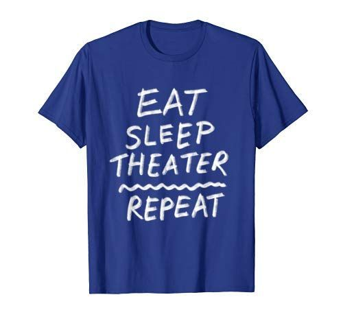 Eat Sleep Theater Repeat Stage Actor Musical Movie TShirtactor