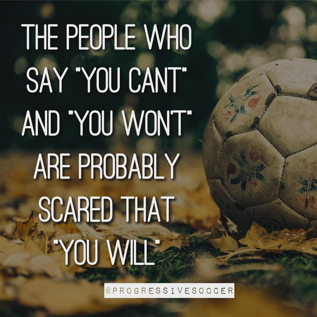 Inspiration Soccer Quotes: Most People Want You To Fail Because They Are Too Afraid