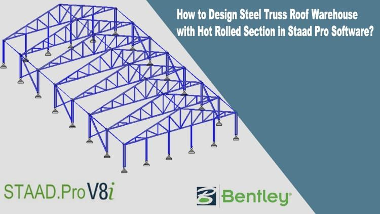 How To Design Steel Truss Roof Warehouse With Hot Rolled Section In Staad Pro Software Steel Trusses Roof Truss Design Roof