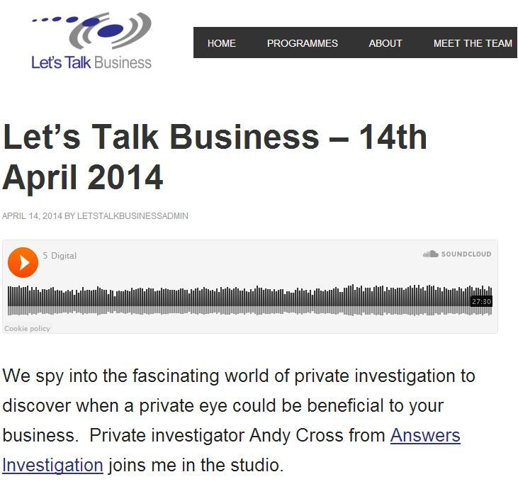 Corporate Private Investigator on radio - Andy Cross talks to business programme 'Let's Talk Business': http://www.answers.uk.com/admin/letstalkbusiness140410.htm  Private Investigator Answers Investigation  http://www.answers.uk.com Tel: 01483 200999