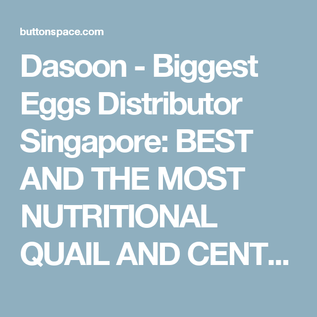 Dasoon - Biggest Eggs Distributor Singapore: BEST AND THE MOST NUTRITIONAL QUAIL AND CENTURY EGGS IN SINGAPORE at ButtonSpace - Social Media Buttons | Social Network Buttons | Share Buttons