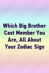Which Big Brother Cast Member You Are All About Your Zodiac Sign by Which Big Brother Cast Member You Are All About Your Zodiac Sign by This image has get 0 repins Author...