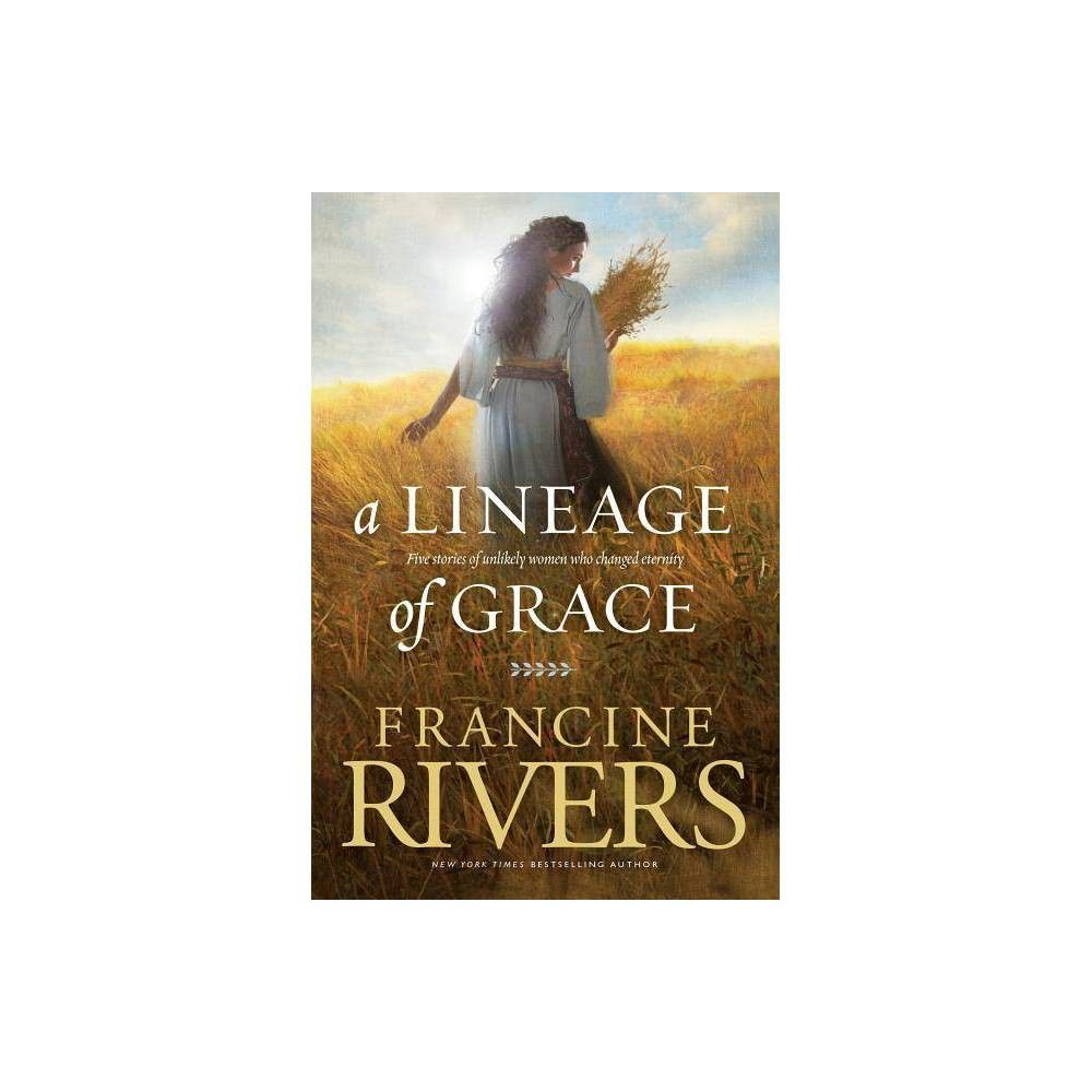 A Lineage Of Grace By Francine Rivers Paperback Francine Rivers Francine Rivers Books Books