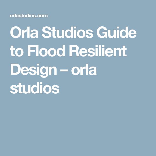 Orla Studios Guide to Flood Resilient Design – orla studios