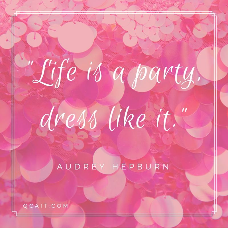 Life is a party, dress like it.\