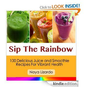 FREE: SIP THE RAINBOW: 100+ Delicious Juice and Smoothie Recipes for Detox,