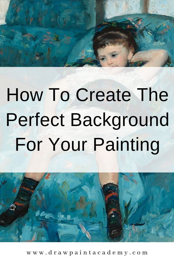How To Create The Perfect Background For Your Painting The background in a painting is by nature out of the spotlight But that does not mean it is not important In this p...