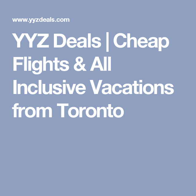 yyz deals toronto flight deals and all inclusive specials