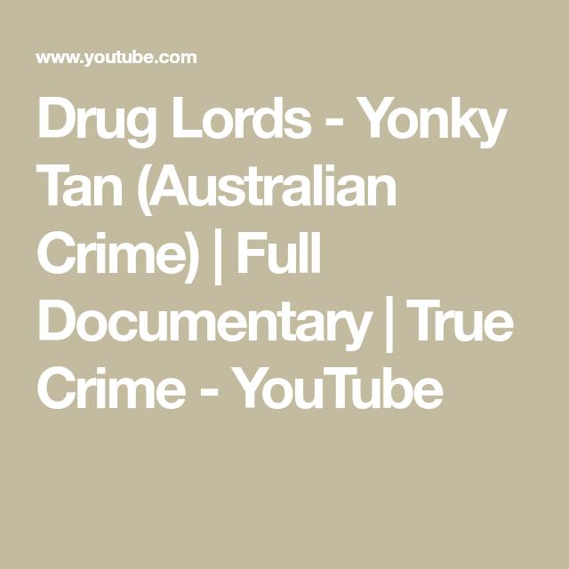 Drug Lords - Yonky Tan (Australian Crime)   Full Documentary